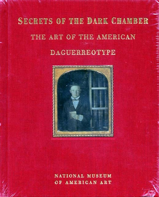 Secrets of the Dark Chamber. The Art of the American Daguerreotype.