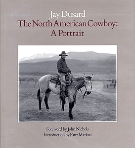 Jay Dusard: The North American Cowboy: A Portrait
