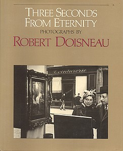 Robert Doisneau: Three Seconds from Eternity (1st U.S. Edition)--INSCRIBED!