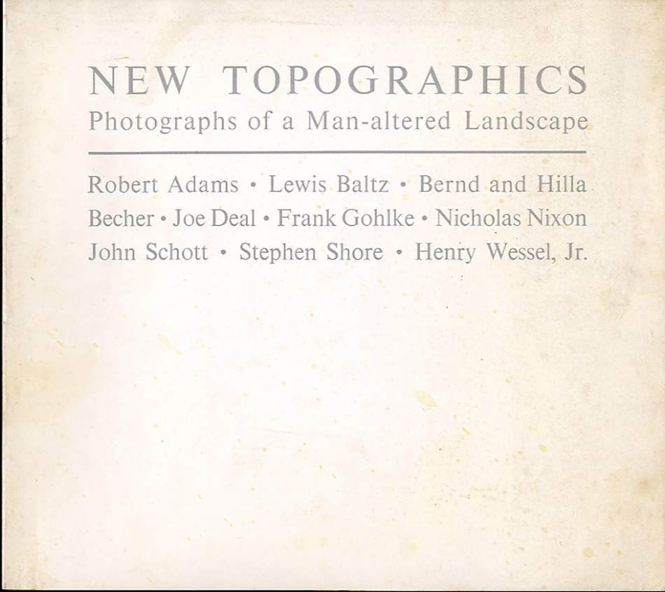 New Topographics: Photographs of a Man-altered Landscape (Adams, Baltz, Becher, Shore, Others)