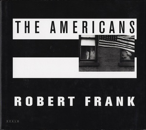 Robert Frank: The Americans (1st Scalo edition)--SIGNED