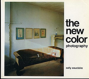 Sally Eauclaire (ed.): The New Color Photography + New Color/New Work (2 important anthologies)