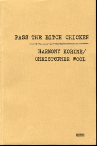 Harmony Korine & Christopher Wool: Pass the Bitch Chicken (SIGNED BY BOTH! )