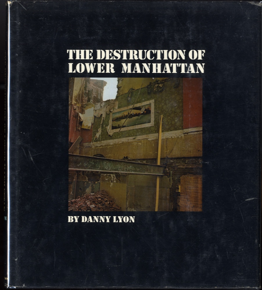 Danny Lyon: The Destruction of Lower Manhattan (1st edition!)