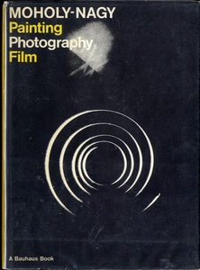 Lazlo Moholy-Nagy: Painting Photography Film (First English Edition)