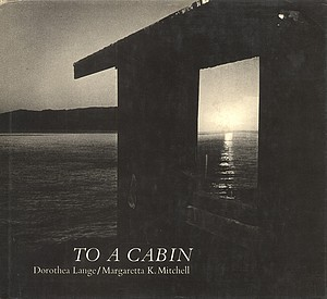 Dorthea Lange/Margaretta Mitchell: To a Cabin
