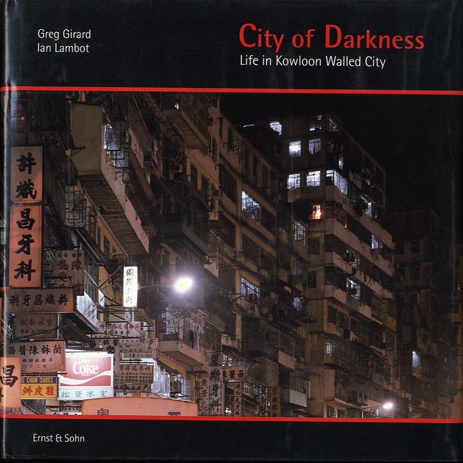 Ian Lambot & Greg Girard: City of Darkness: Life In Kowloon Walled City (Scarce HB First Edition!)