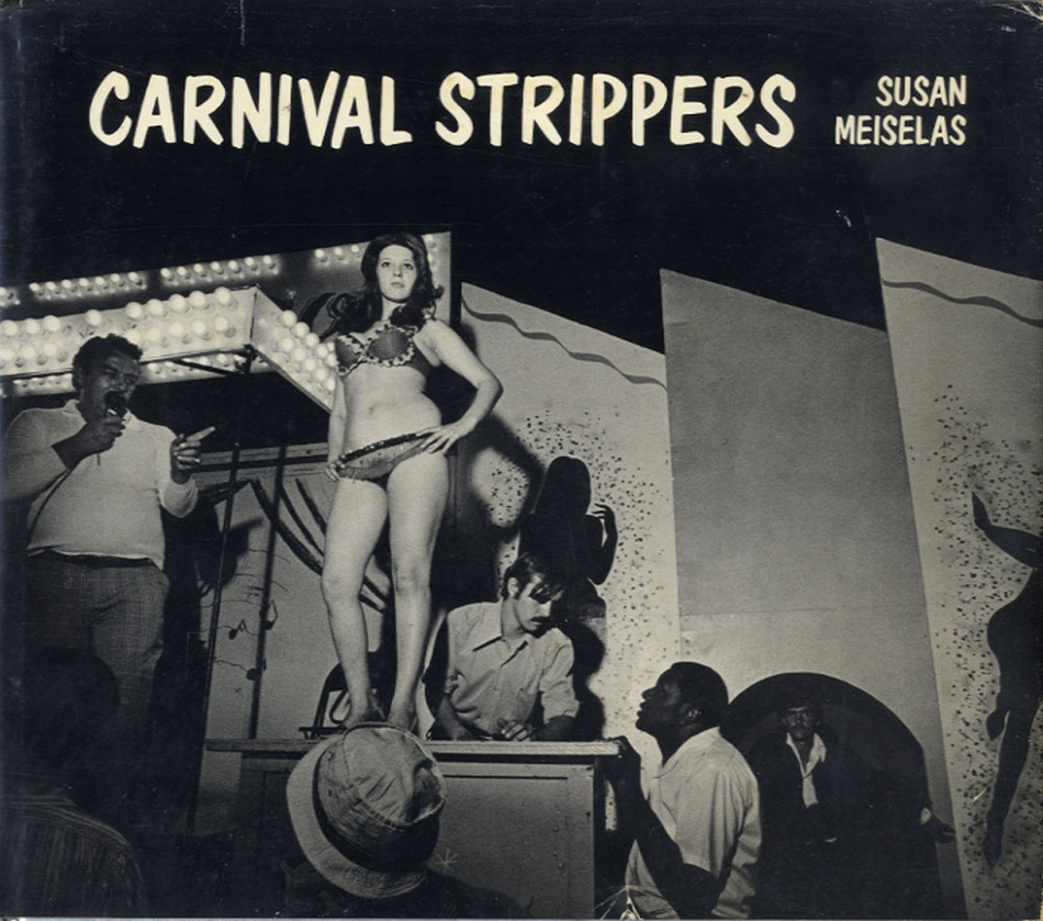 Susan Meiselas: Carnival Strippers (Hardbound, 1st edition)--SIGNED!