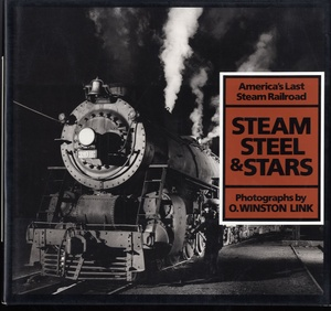 O. Winston Link: Steam, Steel & Stars: America's Last Steam Railroad (SIGNED)