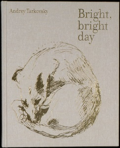 Andrey Tarkovsky: Bright, Bright Day (First Printing)