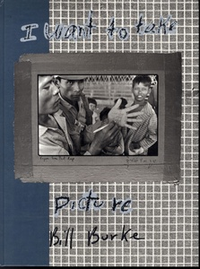 Bill Burke: I Want to Take Picture (First Edition)
