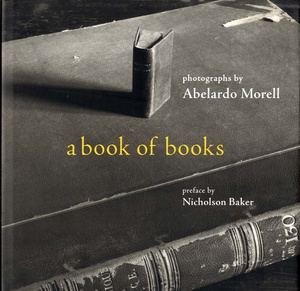 Abelardo Morell: A Book of Books (SIGNED by Morell & Writer Nicholson Baker)