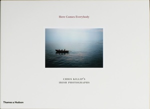 Chris Killip: Here Comes Everybody (Limited Edition with Print, INSCRIBED)