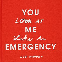 You Look at Me Like an Emergency