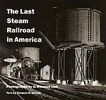O. Winston Link: The Last Steam Railroad in America.