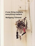 Wolfgang Tillmans: If One Thing Matters