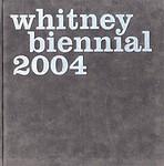 Whitney Museum: Whitney Biennial 2004
