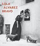 Lola Alvarez Bravo: Lola Alvarez Bravo