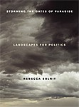 Rebecca Solnit: Storming the Gates of Paradise: Landscapes for Politics