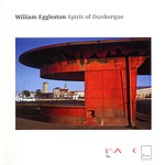 William Eggleston: Spirit of Dunkerque