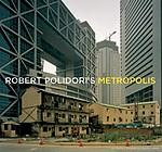 Robert Polidori: Robert Polidori's Metropolis