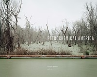 Richard Misrach & Kate Orff: <i>Petrochemical America</i>