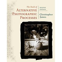 Alternative Processes: The Book of Alternative Photographic Processes, Second Edition