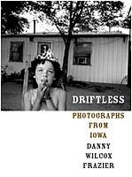 Danny Wilcox Frazier: Driftless