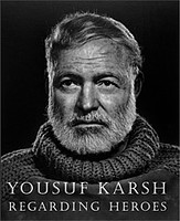 Yousuf Karsh: Regarding Heroes