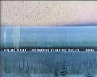 Gentaro Ishizuka: Pipeline Alaska