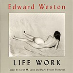 Edward Weston: Edward Weston: Life Work