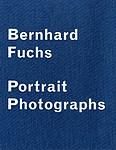 Bernhard Fuchs: <i>Portrait Photographs</i>