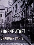 Eugene Atget: Eugene Atget: Unknown Paris