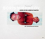Boris Mikhailov: Boris Mikhailov: Look at Me, I Look at Water..or Perversion of Repose