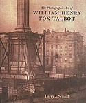 William Henry Fox Talbot: Photographic Art of William Henry Fox Talbot