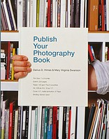 Darius D. Himes & Mary Virginia Swanson: Publish Your Photography Book