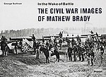 Mathew Brady: In the Wake of Battle
