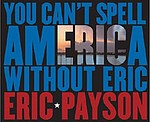 Eric Payson: You Can't Spell America Without Eric