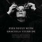 Graciela Iturbide: Eyes to Fly With