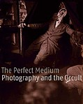 : The Perfect Medium: Photography and the Occult