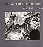 John Eric Hawkins: The Ancient Shape of Man