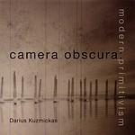 Darius Kuzmickas: Camera Obscura: Modern Primitivism