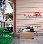 Timothy Archibald: Sex Machines: Photographs and Interviews