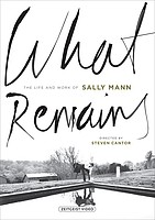 Steven Cantor: <em>What Remains: The Life and Work of Sally Mann</em>
