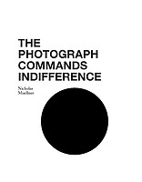 Nicholas Muellner: The Photograph Commands Indifference