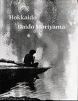 Daido Moriyama: Hokkaido