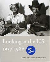 Frederick Baldwin & Wendy Watriss: Looking at the U.S. 1957-1986