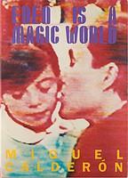 Miguel Calderon: Eden Is a Magic World