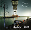 Tom Paiva: Industrial Night