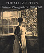 The Allen Sisters: Pictorial Photographers, 1885-1920
